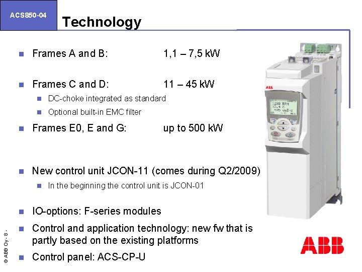 ACS 850 -04 Technology n Frames A and B: 1, 1 – 7, 5