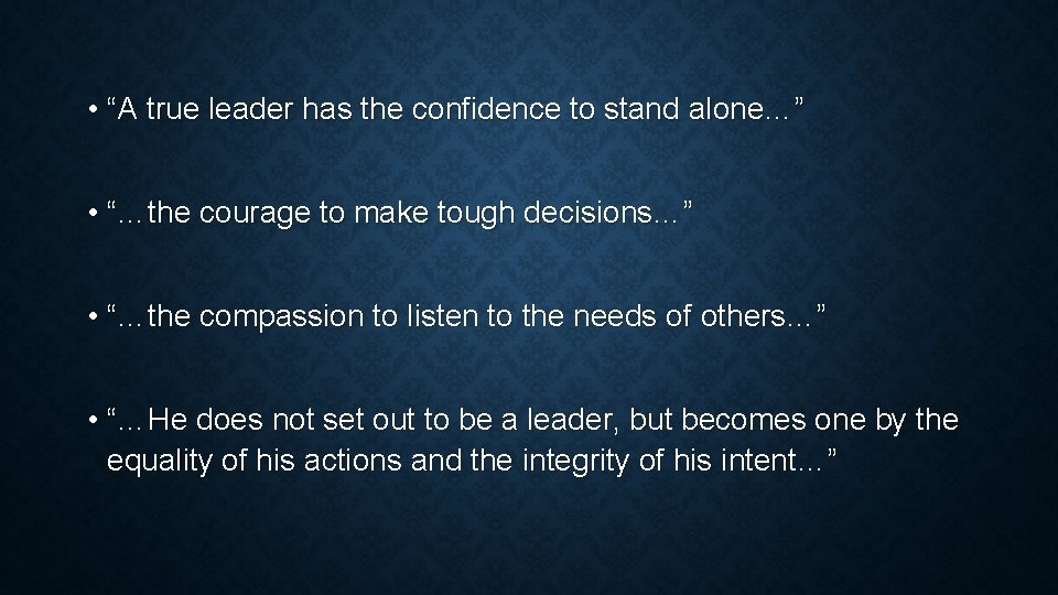 """• """"A true leader has the confidence to stand alone…"""" • """"…the courage"""