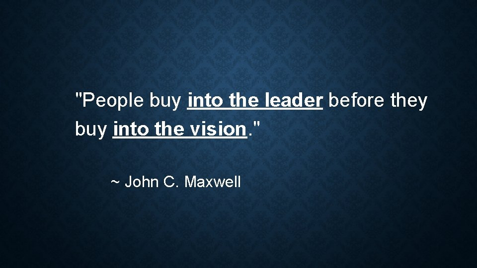 """""""People buy into the leader before they buy into the vision. """" ~ John"""