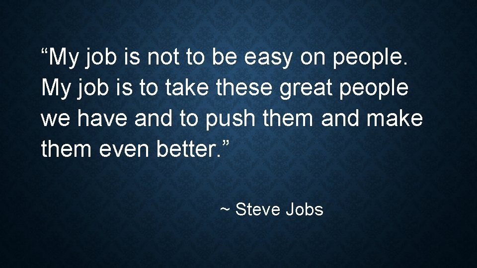 """""""My job is not to be easy on people. My job is to take"""