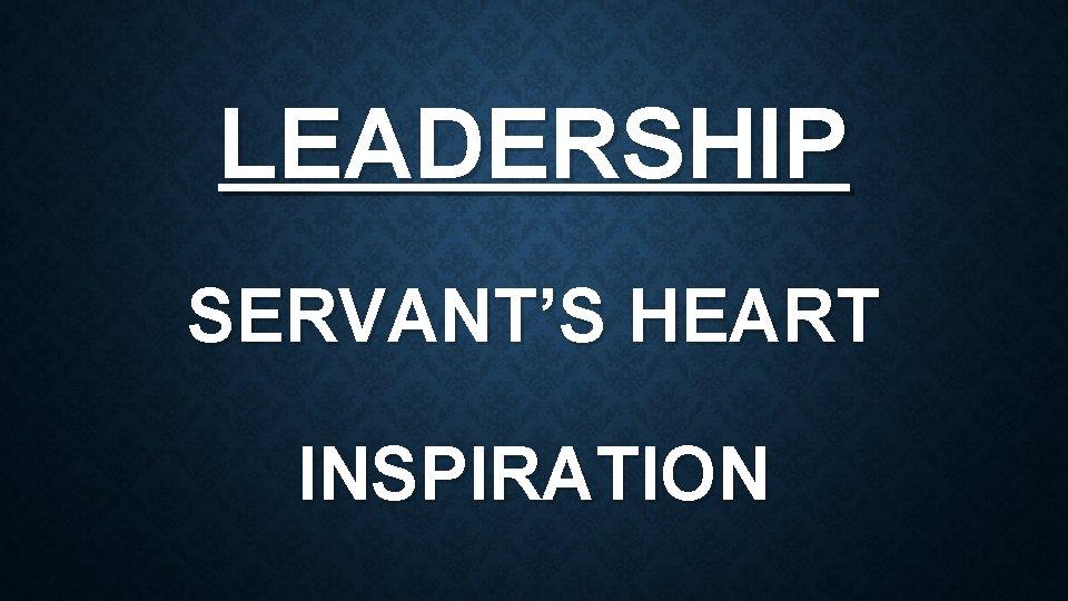 LEADERSHIP SERVANT'S HEART INSPIRATION