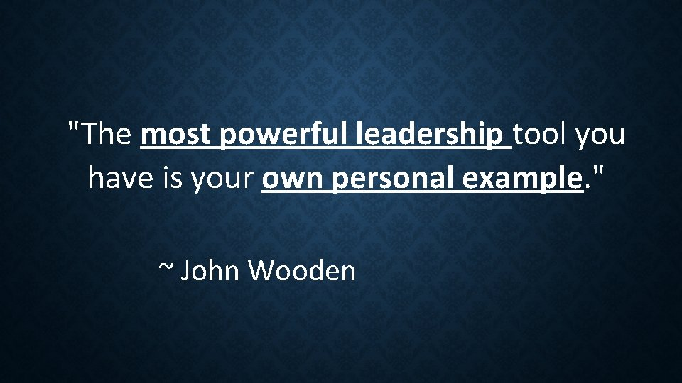 """""""The most powerful leadership tool you have is your own personal example. """" ~"""