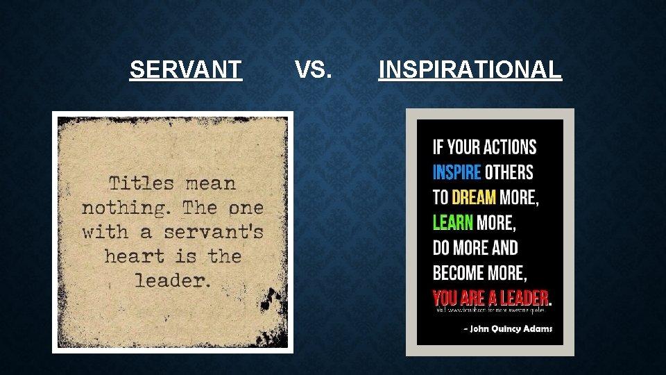 SERVANT VS. INSPIRATIONAL