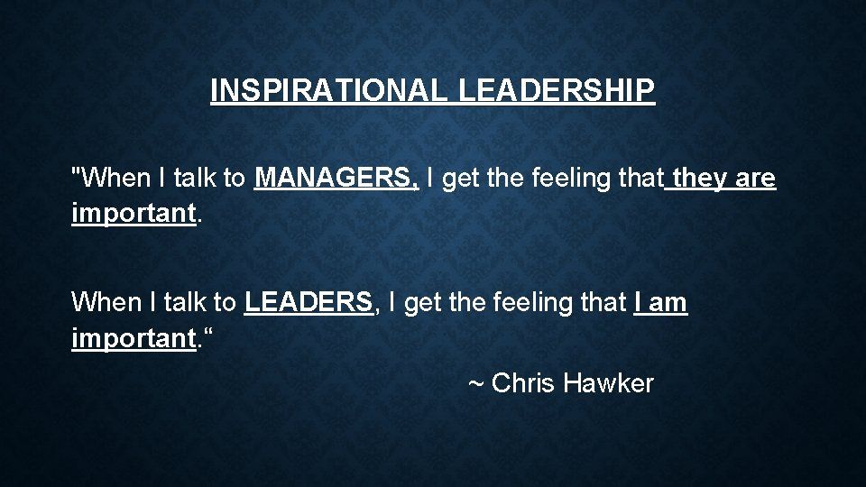 """INSPIRATIONAL LEADERSHIP """"When I talk to MANAGERS, I get the feeling that they are"""