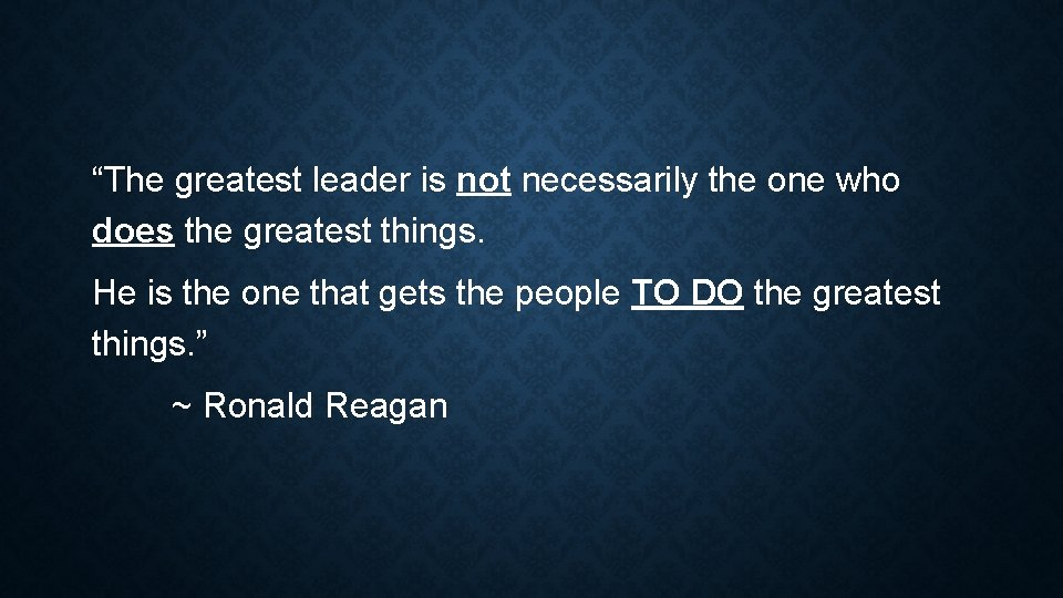 """""""The greatest leader is not necessarily the one who does the greatest things. He"""