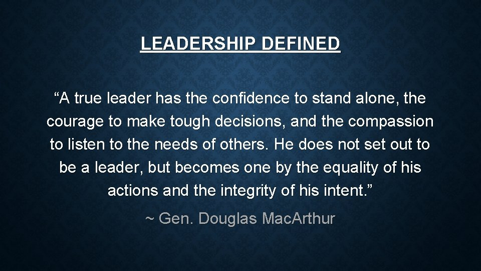 """LEADERSHIP DEFINED """"A true leader has the confidence to stand alone, the courage to"""