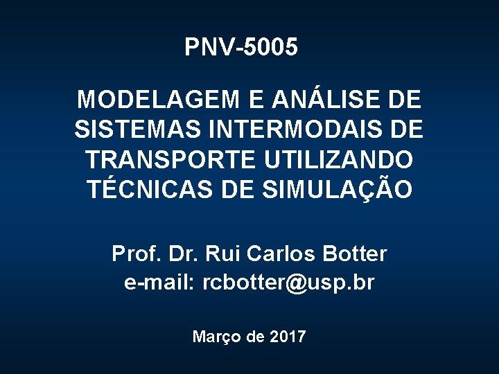 PNV-5005 MODELAGEM E ANÁLISE DE SISTEMAS INTERMODAIS DE TRANSPORTE UTILIZANDO TÉCNICAS DE SIMULAÇÃO Prof.