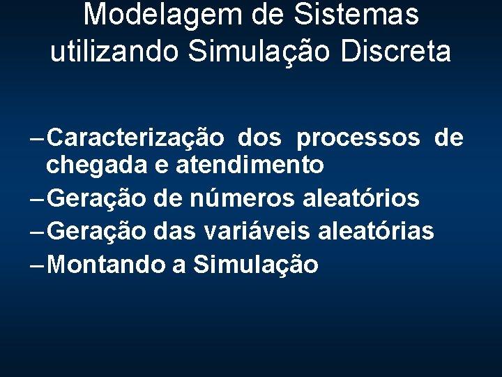 Modelagem de Sistemas utilizando Simulação Discreta – Caracterização dos processos de chegada e atendimento