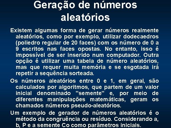 Geração de números aleatórios Existem algumas forma de gerar números realmente aleatórios, como por