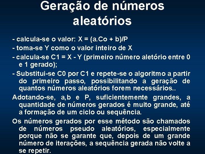Geração de números aleatórios - calcula-se o valor: X = (a. Co + b)/P