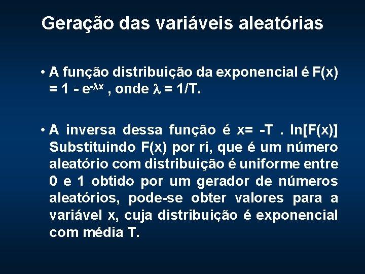 Geração das variáveis aleatórias • A função distribuição da exponencial é F(x) = 1