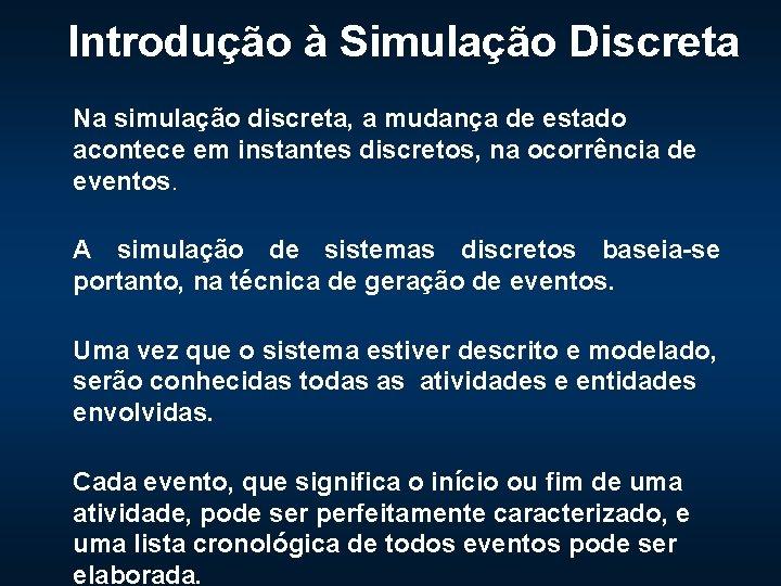 Introdução à Simulação Discreta Na simulação discreta, a mudança de estado acontece em instantes