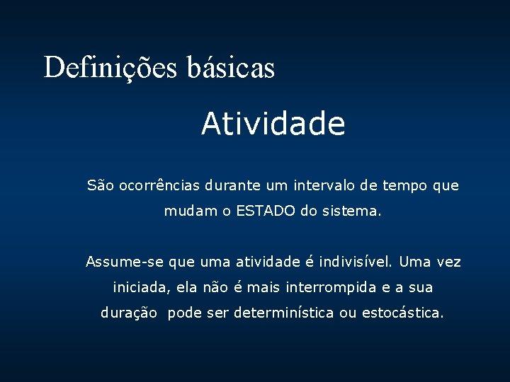 Definições básicas Atividade São ocorrências durante um intervalo de tempo que mudam o ESTADO