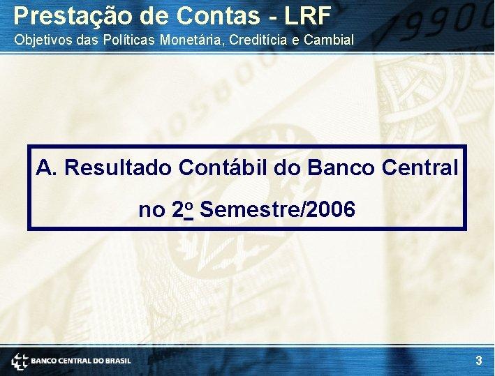 Prestação de Contas - LRF Objetivos das Políticas Monetária, Creditícia e Cambial A. Resultado