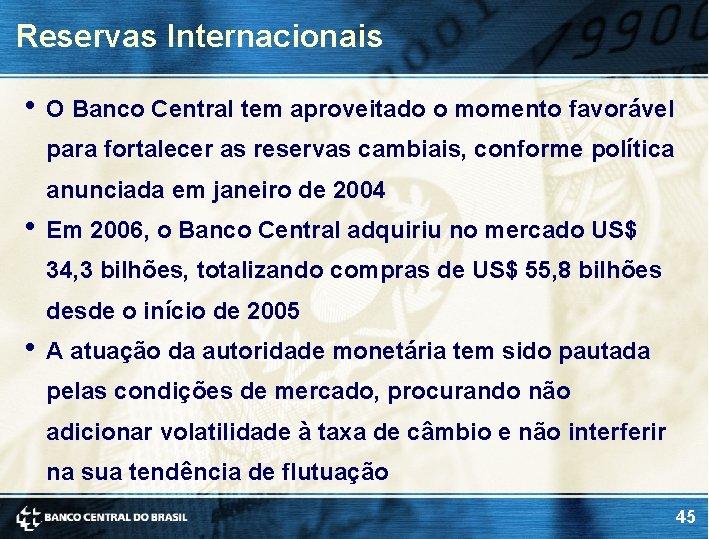 Reservas Internacionais • O Banco Central tem aproveitado o momento favorável para fortalecer as