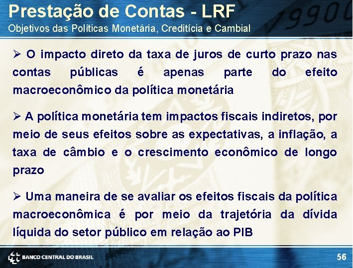 Prestação de Contas - LRF Objetivos das Políticas Monetária, Creditícia e Cambial Ø O