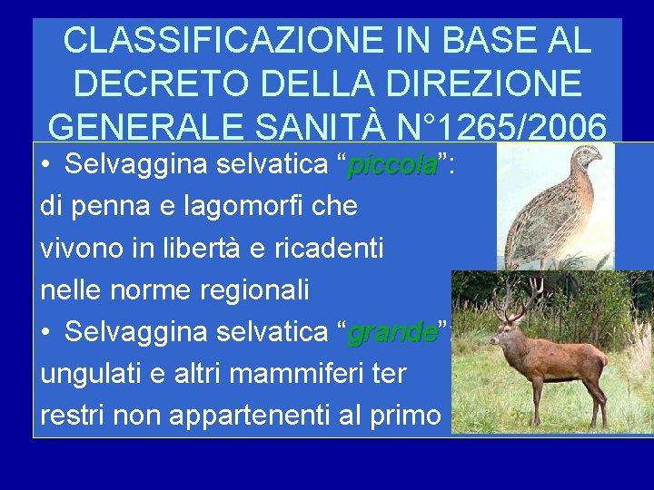 CLASSIFICAZIONE IN BASE AL DECRETO DELLA DIREZIONE GENERALE SANITÀ N° 1265/2006 • Selvaggina selvatica
