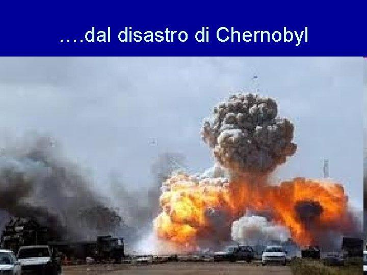 …. dal disastro di Chernobyl