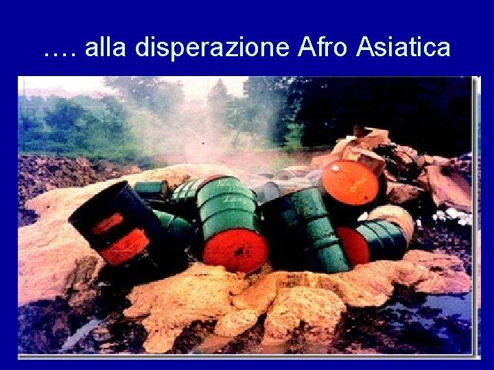 …. alla disperazione Afro Asiatica