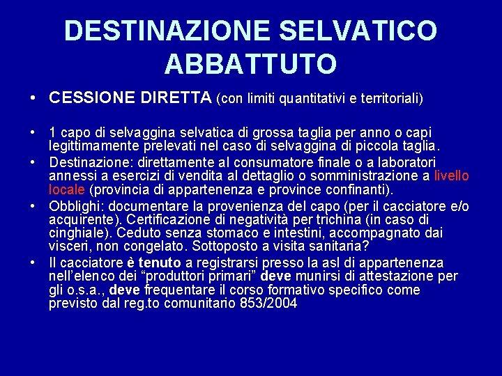 DESTINAZIONE SELVATICO ABBATTUTO • CESSIONE DIRETTA (con limiti quantitativi e territoriali) • 1 capo