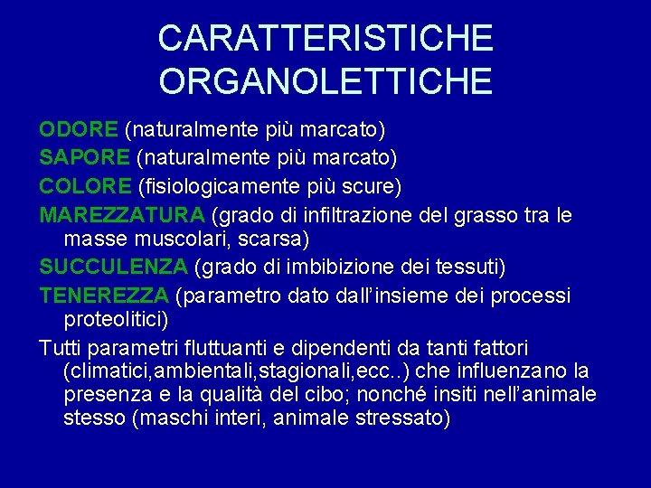 CARATTERISTICHE ORGANOLETTICHE ODORE (naturalmente più marcato) SAPORE (naturalmente più marcato) COLORE (fisiologicamente più scure)
