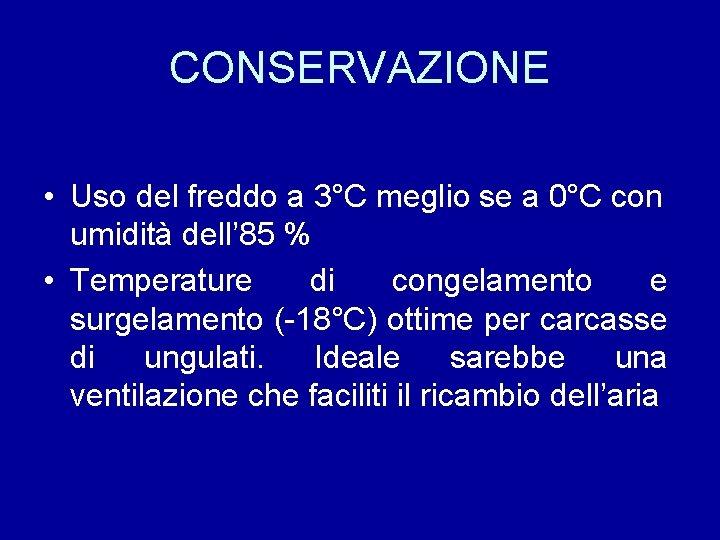 CONSERVAZIONE • Uso del freddo a 3°C meglio se a 0°C con umidità dell'