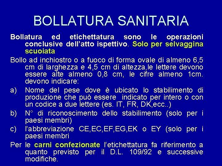 BOLLATURA SANITARIA Bollatura ed etichettatura sono le operazioni conclusive dell'atto ispettivo. Solo per selvaggina
