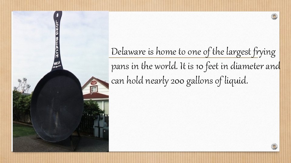 Delaware is home to one of the largest frying pans in the world. It