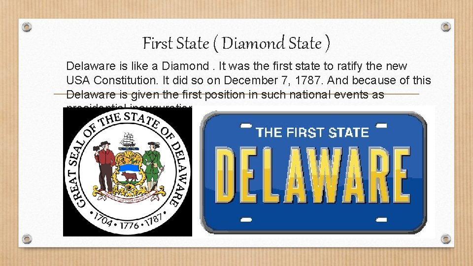 First State ( Diamond State ) Delaware is like a Diamond. It was the