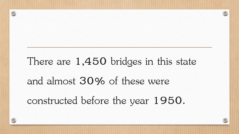 There are 1, 450 bridges in this state and almost 30% of these were