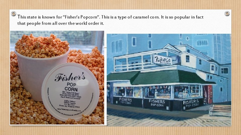 """This state is known for """"Fisher's Popcorn"""". This is a type of caramel corn."""
