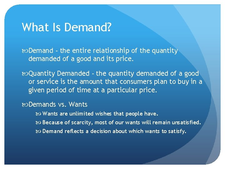 What Is Demand? Demand - the entire relationship of the quantity demanded of a