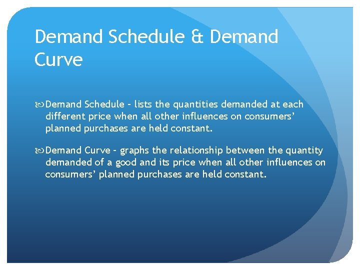 Demand Schedule & Demand Curve Demand Schedule – lists the quantities demanded at each
