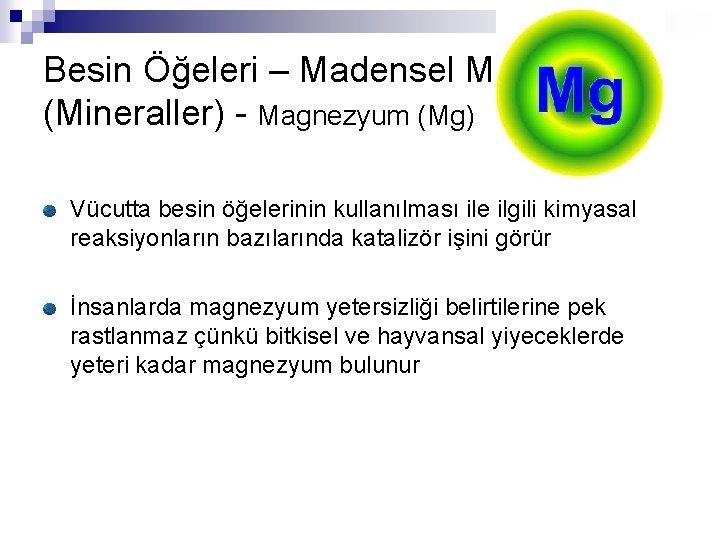 Besin Öğeleri – Madensel Maddeler (Mineraller) - Magnezyum (Mg) Vücutta besin öğelerinin kullanılması ile