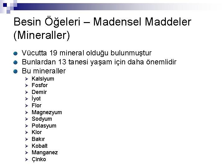 Besin Öğeleri – Madensel Maddeler (Mineraller) Vücutta 19 mineral olduğu bulunmuştur Bunlardan 13 tanesi