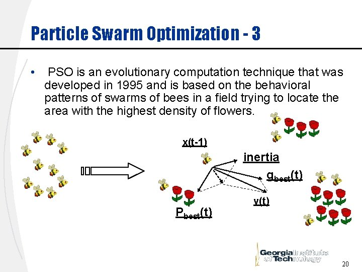Particle Swarm Optimization - 3 • PSO is an evolutionary computation technique that was