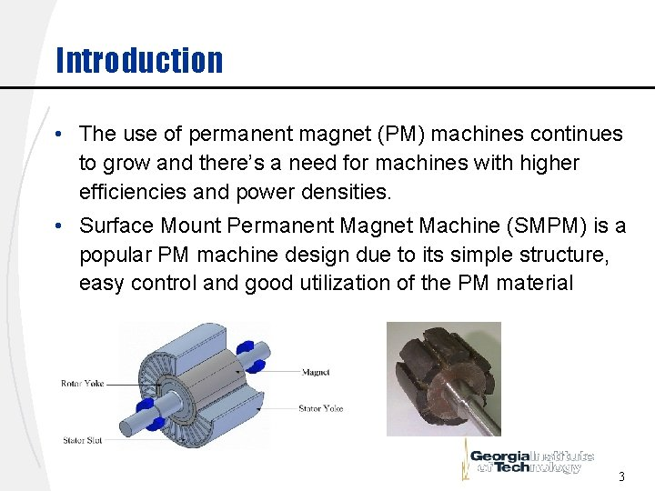 Introduction • The use of permanent magnet (PM) machines continues to grow and there's