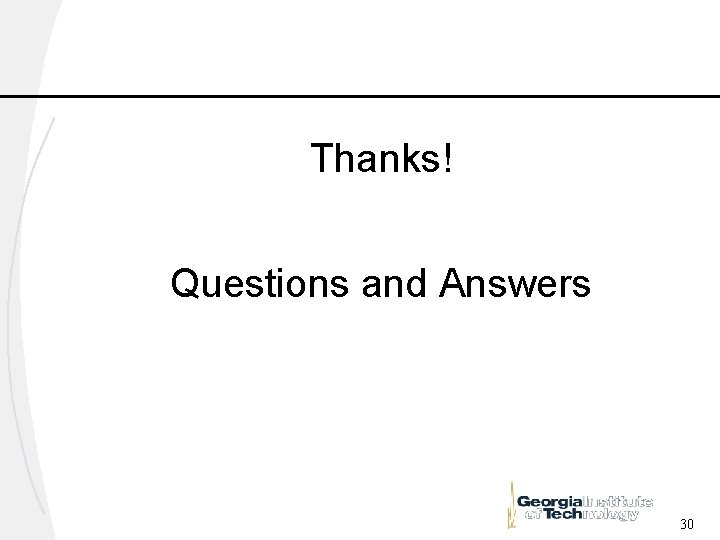 Thanks! Questions and Answers 30