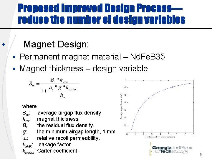 Proposed Improved Design Process— reduce the number of design variables Magnet Design: • Permanent