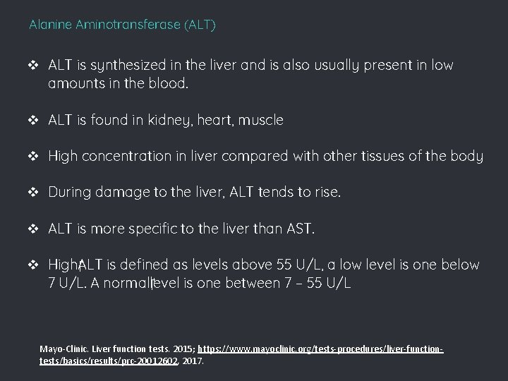 Alanine Aminotransferase (ALT) v ALT is synthesized in the liver and is also usually