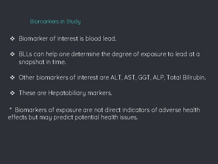 Biomarkers in Study v Biomarker of interest is blood lead. v BLLs can help