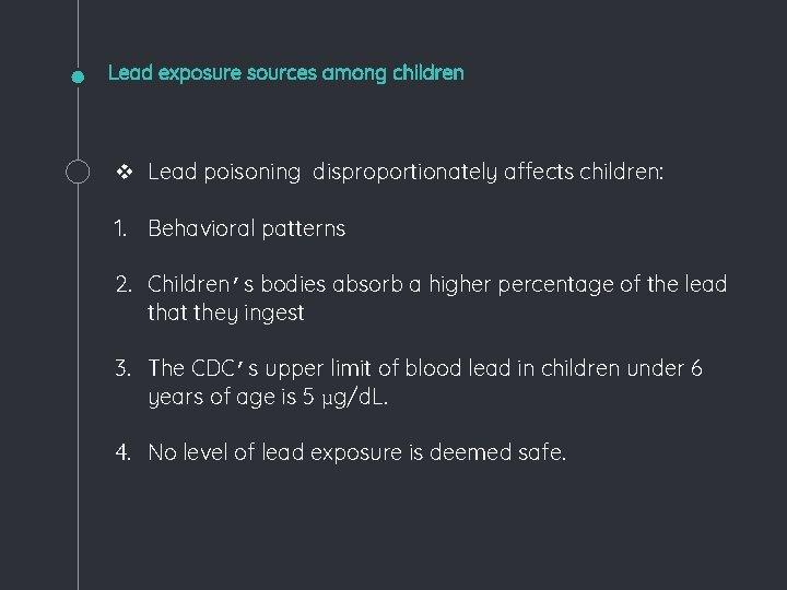 Lead exposure sources among children v Lead poisoning disproportionately affects children: 1. Behavioral patterns