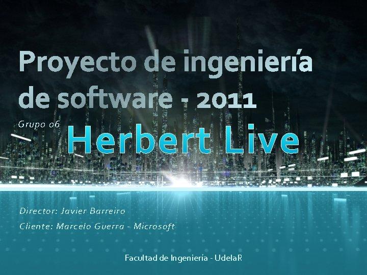 Grupo 06 Director: Javier Barreiro Cliente: Marcelo Guerra - Microsoft Facultad de Ingeniería -