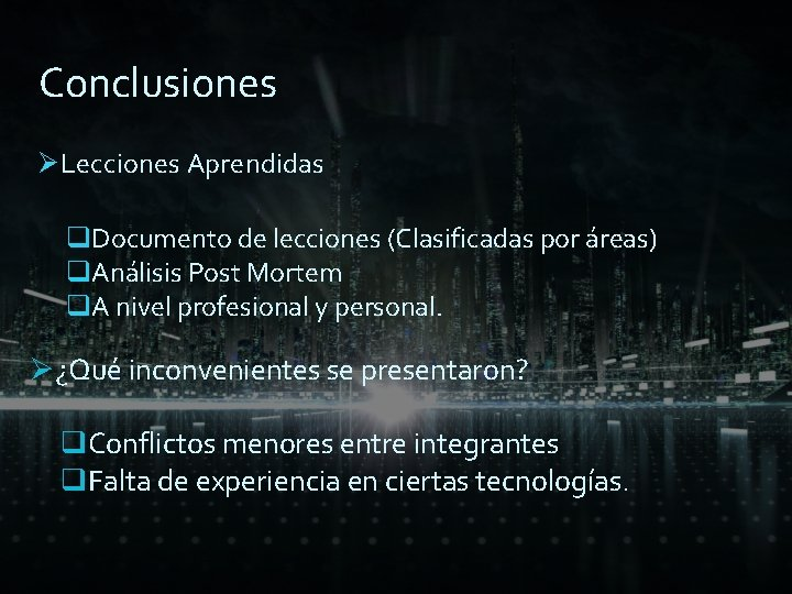 Conclusiones Ø Lecciones Aprendidas q. Documento de lecciones (Clasificadas por áreas) q. Análisis Post