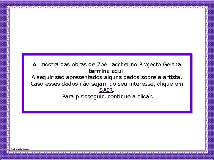 A mostra das obras de Zoe Lacchei no Projecto Geisha termina aqui. A seguir