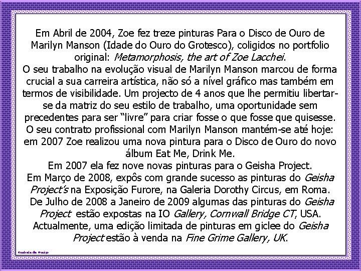 Em Abril de 2004, Zoe fez treze pinturas Para o Disco de Ouro de