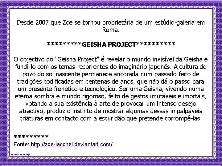 Desde 2007 que Zoe se tornou proprietária de um estúdio-galeria em Roma. *****GEISHA PROJECT*****