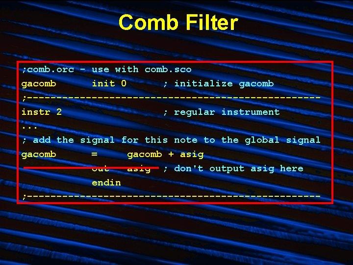 Comb Filter ; comb. orc - use with comb. sco gacomb init 0 ;