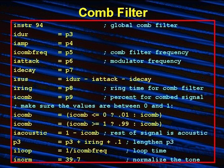 Comb Filter instr 94 idur iamp icombfreq iattack idecay isus iring icomb ; make