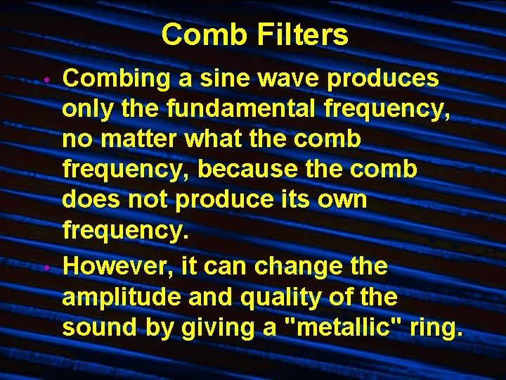 Comb Filters • • Combing a sine wave produces only the fundamental frequency, no